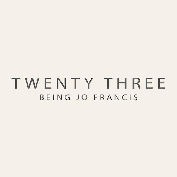 Being Jo Francis – Twenty Three
